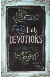 Teen to Teen 365 Daily Devotions by Teen Girls for Teen Girls -