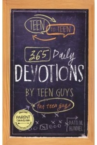 Teen to Teen 365 Daily Devotions by Teen Guys for Teen Guys -
