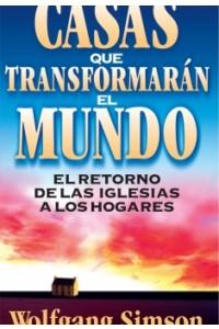 Casas que Transformarán el Mundo: El Retorno De Las Iglesias a Los Hogares -  - Simson, Wolfgang