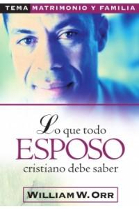 Lo Que Todo Esposo Cristiano Debe Saber -  - Orr, William W.