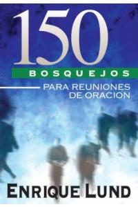 150 Bosquejos para Reuniones de Oración -  - Lund, Enrique