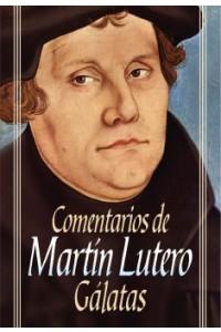 Comentarios de Martín Lutero: Gálatas -  - Lutero, Martín