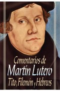Comentarios de Martín Lutero: Tito, Filemón y Hebreos -  - Lutero, Martín