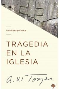 Tragedia en la iglesia -  - Tozer, A. W.
