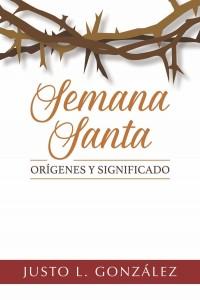 Semana Santa: Orígenes y significado -  - Gonzalez, Justo L.