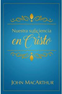 Nuestra suficiencia en Cristo -  - MacArthur, John