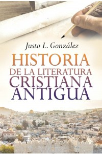 Historia de la Literatura Cristiana Antigua -  - Gonzalez, Justo L.