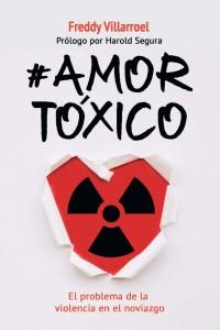 #Amor Tóxico: El problema de la violencia en el noviazgo -  - Villarroel, Freddy
