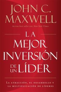 La mejor inversión de un líder -  - Maxwell, John C.