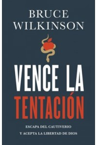 Vence la Tentación: Escapa del cautiverio y abraza la libertad de Dios -  - Wilkinson, Bruce