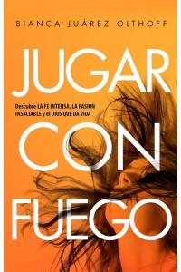 Jugar con Fuego: descubre la fe intensa, la paz insaciable y el Dios que da vida -  -  Juarez Olthoff, Bianca