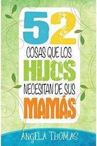 52 Cosas Que Los Hijos Necesitan de Sus Mamás (Bolsillo) -  - Thomas, Angela