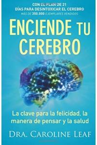Enciende tu cerebro: La clave para la felicidad, la manera de pensar y la salud -  - Leaf, Caroline Dr.