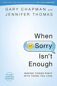 When Sorry Isn't Enough: Making Things Right with Those You Love -  - Chapman, Gary , Thomas Jennifer