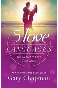 The 5 Love Languages: The Secret to Love that Lasts -  - Chapman, Gary