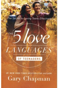 The 5 Love Languages of Teenagers: The Secret to Loving Teens Effectively -  - Chapman, Gary