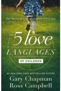The 5 Love Languages of Children: The Secret to Loving Children Effectively -  - Chapman & Campbell
