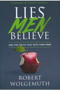 Lies Men Believe: And the Truth That Sets Them Free -  - Wolgemuth, Robert