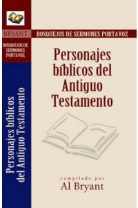 Personajes Bíblicos del Antiguo Testamento - Bosquejos de Sermones Portavoz -  - Bryant, Al