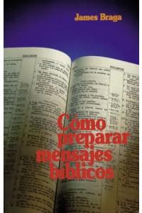 Cómo Preparar Mensajes Bíblicos -  - Braga, James