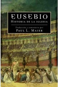 Eusebio: Historia de la Iglesia - edición rústica -  - Maier, Paul L