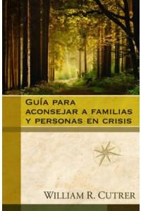Guía para Aconsejar a Familias y Personas en Crisis -  - Cutrer, William