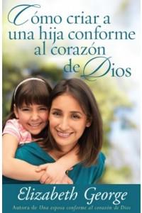 Cómo Criar a Una Hija Conforme al Corazón de Dios -  - George, Elizabeth