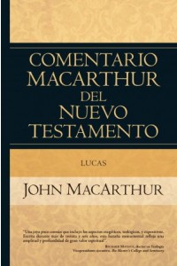 Lucas - Comentario MacArthur del Nuevo Testamento