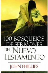 100 Bosquejos de Sermones del Nuevo Testamento -  - Phillips, John