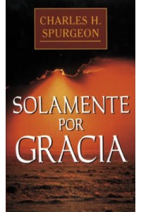 Solamente por Gracia  -  - Spurgeon, Charles