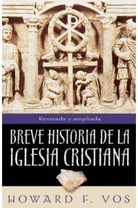 Breve Historia de la Iglesia Cristiana -  - Vos, Howard