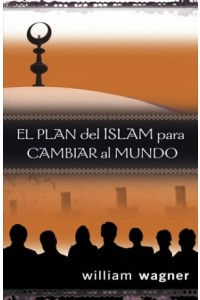 Plan del Islam para Cambiar el Mundo -  - Wagner, William