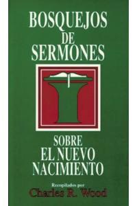 Bosquejos de sermones: Nuevo nacimiento -  - Wood, Charles