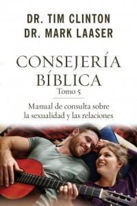 Consejería bíblica 5: Manual de consulta sobre sexualidad y relaciones -  - Clinton, Tim