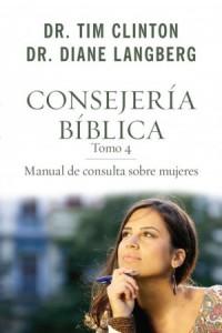 Consejería bíblica 4: Manual de consulta sobre mujeres -  - Clinton, Tim