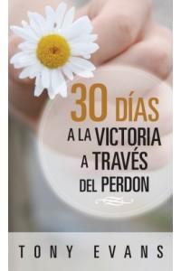 30 días hacia la Victoria a Través del Perdón -  - Evans, Tony