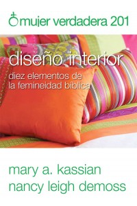 Mujer verdadera 201: Diseño interior: diez elementos de la femineidad bíblica -  - Leig Demoss, Kassian