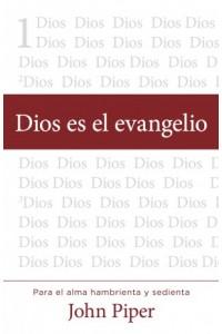 Dios es el Evangelio -  - Piper, John