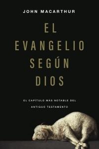El Evangelio según Dios -  - MacArthur, John