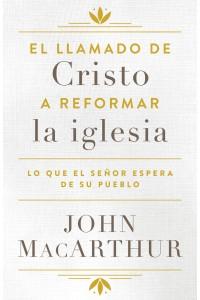 El llamado de Cristo a reformar la iglesia -  - MacArthur, John