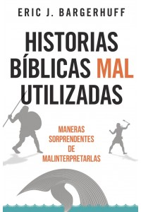 Historias bíblicas mal utilizadas: Maneras sorprendentes de malinterpretarlas -  - Bargerhuff, Eric J