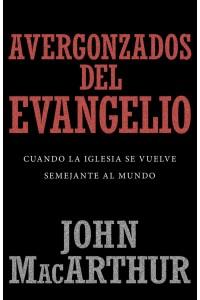 Avergonzados del evangelio -  - MacArthur, John F.