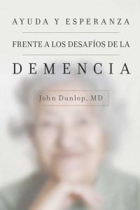 Ayuda y esperanza frente a los desafíos de la demencia -  - Dunlop, John