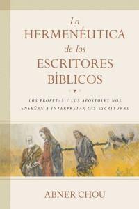 La hermenéutica de los escritores bíblicos: Los profetas y los apóstoles nos enseñan a interpretar las Escrituras -  - Chou, Abner