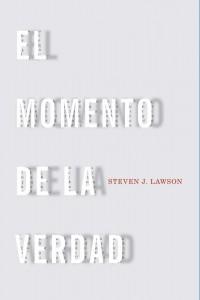 El momento de la verdad -  - Lawson, Steven J.