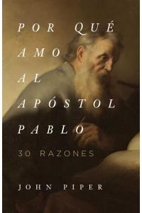 Por qué amo al apóstol Pablo: 30 razones -  - Piper, John