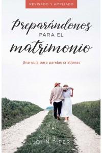 Preparándonos para el matrimonio: Una guía para parejas cristianas -  - Piper, John