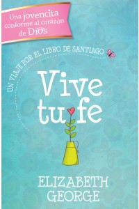 Vive tu fe: Un viaje por el libro de Santiago -  - George, Elizabeth