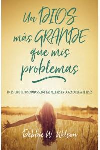 Un Dios más grande que mis problemas: Un estudio de 10 semanas sobre las mujeres en la genealogía de Jesús -  - Wilson, Debbie