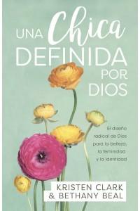Una chica definida por Dios: el diseño radical de Dios para la belleza la feminidad y la identidad -  - Clark, Kristen & Beal, Bethany